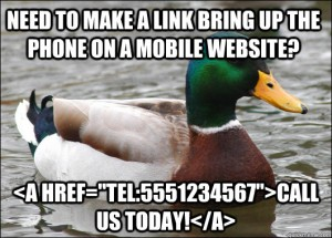 "Need to make a link bring up the phone on a mobile website? <a href=""tel:5551234567"">Call Us Today!</a>"