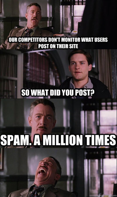 User-generated Content: J. Jonah Jameson spams his competitors.
