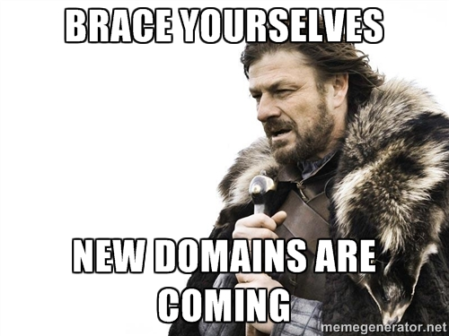 Brace Yourselves. New Domains Are Coming.
